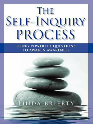 The Self-Inquiry Process: Using Powerful Questions to Awaken Awareness - Brierty, Linda