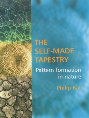 The Self Made Tapestry: Pattern Formation in Nature - Ball, Philip
