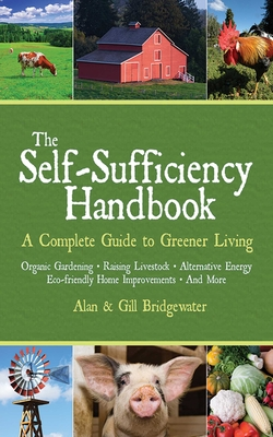 The Self-Sufficiency Handbook: A Complete Guide to Greener Living - Bridgewater, Alan, and Bridgewater, Gill