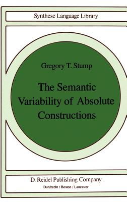 The Semantic Variability of Absolute Constructions - Stump, G T