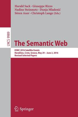 The Semantic Web: Eswc 2016 Satellite Events, Heraklion, Crete, Greece, May 29 - June 2, 2016, Revised Selected Papers - Sack, Harald (Editor)