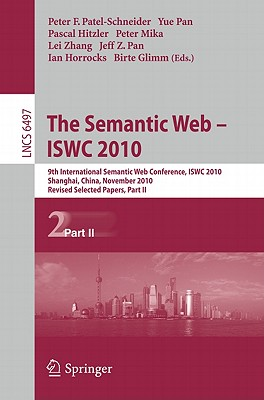 The Semantic Web - ISWC 2010: 9th International Semantic Web Conference, ISWC 2010, Shanghai, China, November 7-11, 2010, Revised Selected Papers, Part II - Patel-Schneider, Peter F. (Editor), and Pan, Yue (Editor), and Hitzler, Pascal (Editor)