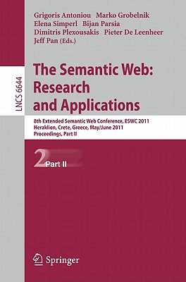The Semantic Web: Research and Applications: 8th Extended Semantic Web Conference, ESWC 2011, Heraklion, Crete, Greece, May 29 - June 2, 2011. Proceedings, Part II - Antoniou, Grigoris (Editor), and Grobelnik, Marko (Editor), and Simperl, Elena (Editor)