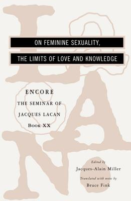 The Seminar of Jacques Lacan: On Feminine Sexuality, the Limits of Love and Knowledge - Lacan, Jacques, and Fink, Bruce (Notes by), and Miller, Jacques Alain (Editor)