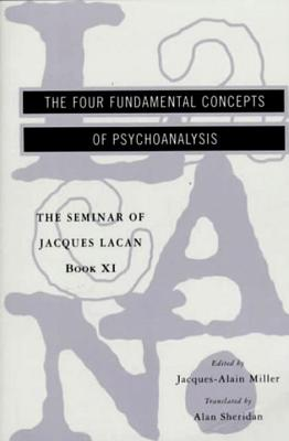 The Seminar of Jacques Lacan: The Four Fundamental Concepts of Psychoanalysis - Lacan, Jacques, Professor, and Miller, Jacques-Alain (Editor), and Sheridan, Alan, Professor (Translated by)