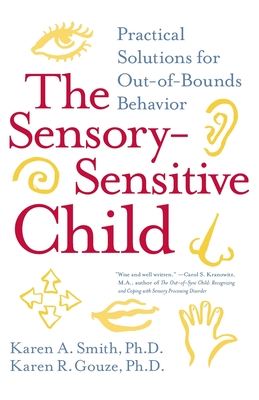 The Sensory-Sensitive Child: Practical Solutions for Out-Of-Bounds Behavior - Smith, Karen A, and Gouze, Karen R