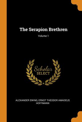 The Serapion Brethren; Volume 1 - Ewing, Alexander, and Hoffmann, Ernst Theodor Amadeus