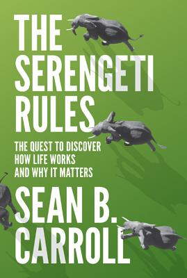 The Serengeti Rules: The Quest to Discover How Life Works and Why It Matters - Carroll, Sean B, Dr.