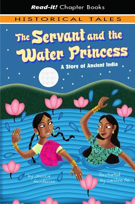 The Servant and the Water Princess: A Story of Ancient India - Gunderson, Jessica