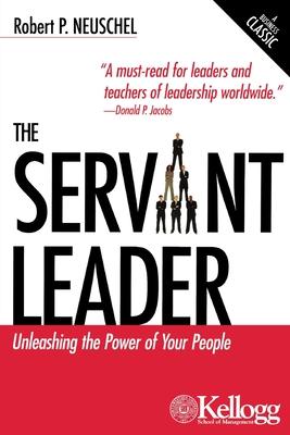 The Servant Leader: Unleashing the Power of Your People - Neuschel, Robert P.