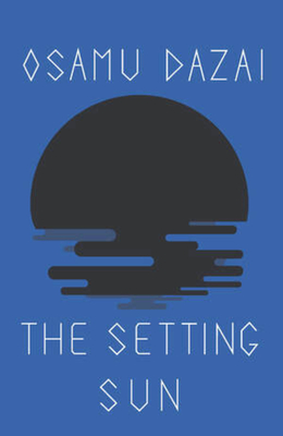 The Setting Sun - Dazai, Osamu, and Keene, Donald, Professor (Translated by)
