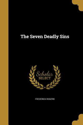 The Seven Deadly Sins - Rogers, Frederick