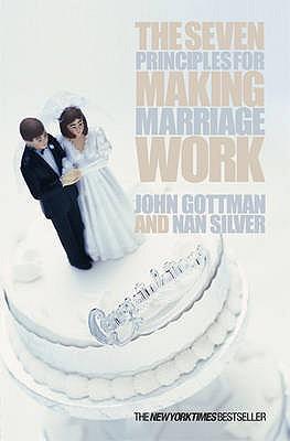 The Seven Principles for Making Marriage Work - Gottman, John, and Silver, Nan