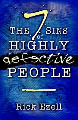 The Seven Sins of Highly Defective People - Ezell, Rick