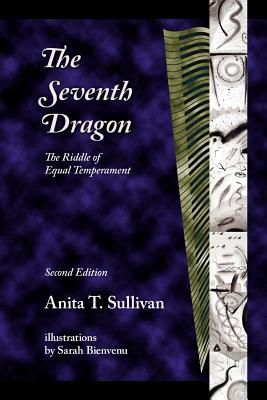 The Seventh Dragon: The Riddle of Equal Temperament - Sullivan, Anita T