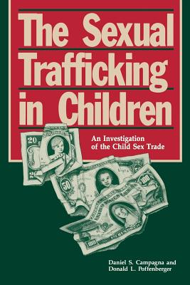 The Sexual Trafficking in Children: An Investigation of the Child Sex Trade - Campagna, Daniel S, and Poffenberger, Donald