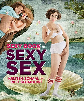 The Sexy Book of Sexy Sex - Schaal, Kristin, and Blomquist, Rich, and Kupperman, Michael (Illustrator)