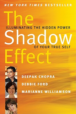 The Shadow Effect: Illuminating the Hidden Power of Your True Self - Chopra, Deepak, M D, and Williamson, Marianne, and Ford, Debbie