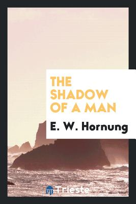 The Shadow of a Man - Hornung, E W