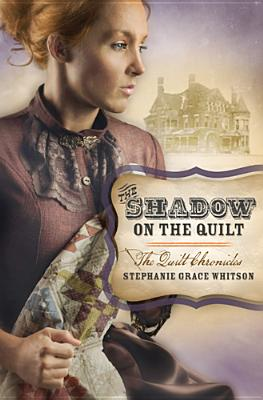 The Shadow on the Quilt - Whitson, Stephanie Grace
