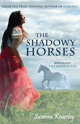 The Shadowy Horses - Kearsley, Susanna