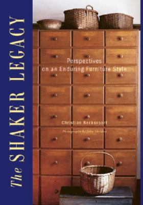 The Shaker Legacy: Perspectives on an Enduring Furniture Style - Becksvoort, Christian, and Sheldon, John (Photographer)