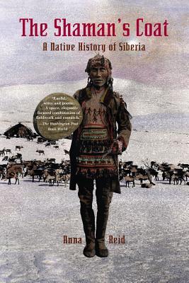 The Shaman's Coat: A Native History of Siberia - Reid, Anna