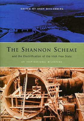 The Shannon Scheme and the Electrification of the Irish Free State - Bielenberg, Andy (Editor)