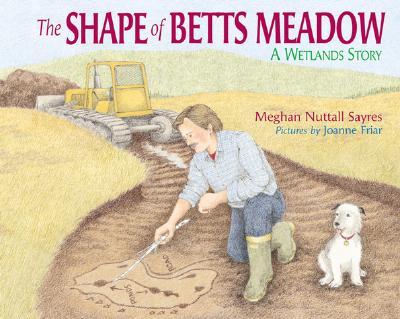 The Shape of Betts Meadow - Sayres, Meghan N