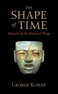 The Shape of Time: Remarks on the History of Things - Kubler, George, Professor