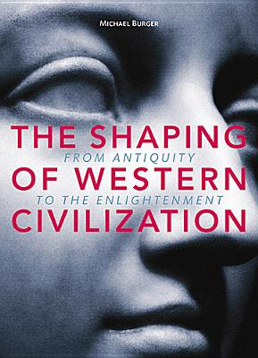 The Shaping of Western Civilization: From Antiquity to the Enlightenment - Burger, Michael