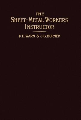 The Sheet-Metal Worker's Instructor - Warn, R H, and Horner, J G