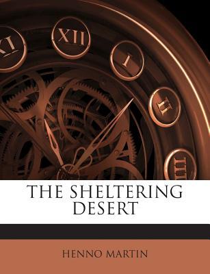 The Sheltering Desert - Martin, Henno