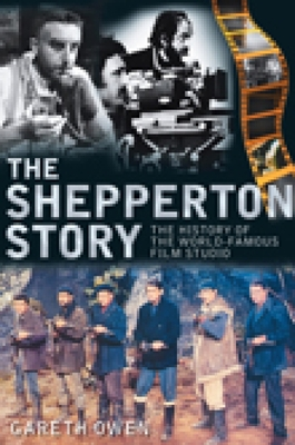 The Shepperton Story: The History of the World-Famous Film Studio - Owen, Gareth