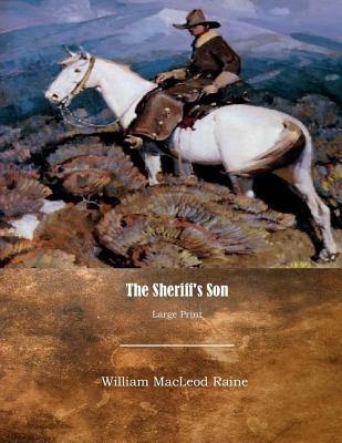 The Sheriff's Son: Large Print - Raine, William MacLeod