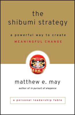 The Shibumi Strategy: A Powerful Way to Create Meaningful Change - May, Matthew E