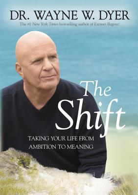The Shift: Taking Your Life from Ambition to Meaning - Dyer, Wayne W, Dr.