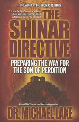 The Shinar Directive: Preparing the Way for the Son of Perdition's Return - Lake, Michael, and Peters, Angie, Dr. (Editor), and Horn, Thomas (Foreword by)