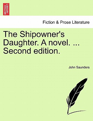 The Shipowner's Daughter. a Novel. ... Second Edition. - Saunders, John, Professor