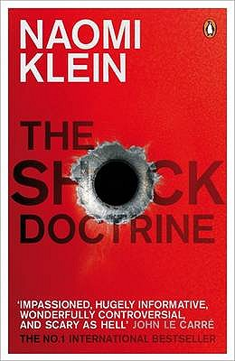 The Shock Doctrine: The Rise of Disaster Capitalism - Klein, Naomi