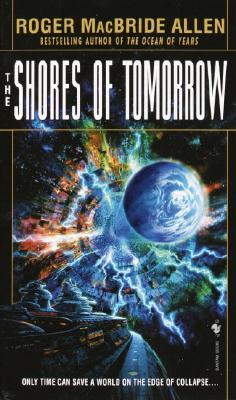 The Shores of Tomorrow - Allen, Roger MacBride