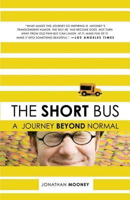 The Short Bus: A Journey Beyond Normal - Mooney, Jonathan