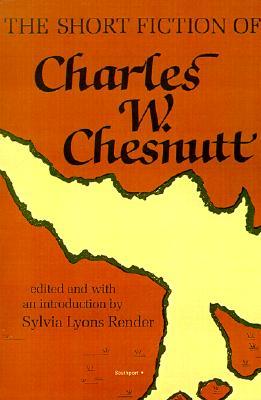 The Short Fiction of Charles W. Chesnutt - Chesnutt, Charles Waddell, and Render, Sylvia Lyons (Editor)