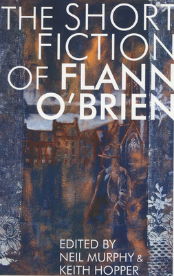 The Short Fiction of Flann O'Brien - O'Brien, Flann, and Murphy, Neil (Editor), and Hopper, Keith (Editor)