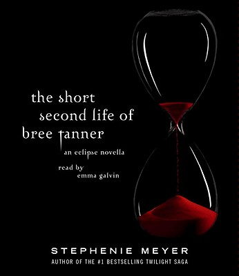 The Short Second Life of Bree Tanner: An Eclipse Novella - Meyer, Stephenie, and Galvin, Emma (Read by)