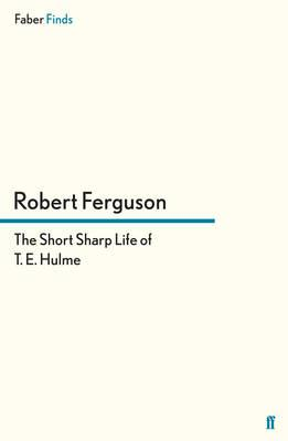 The Short Sharp Life of T. E. Hulme - Ferguson, Robert