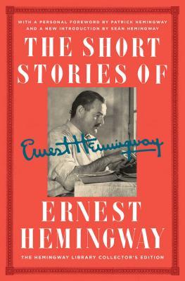 The Short Stories of Ernest Hemingway: The Hemingway Library Edition - Hemingway, Ernest