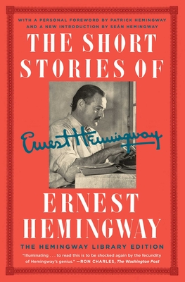 The Short Stories of Ernest Hemingway: The Hemingway Library Edition - Hemingway, Ernest