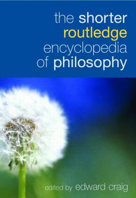 The Shorter Routledge Encyclopedia of Philosophy - Craig, Edward (Editor)
