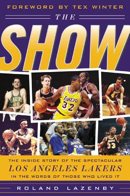 The Show: The Inside Story of the Spectacular Los Angeles Lakers in the Words of Those Who Lived It - Lazenby, Roland